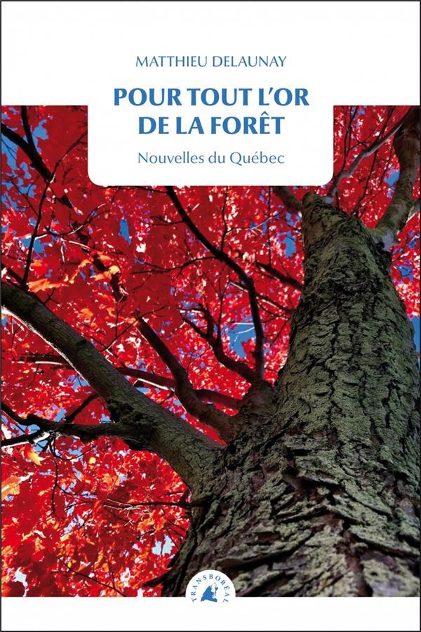pour tout l'or de la forêt ; nouvelles du Québec