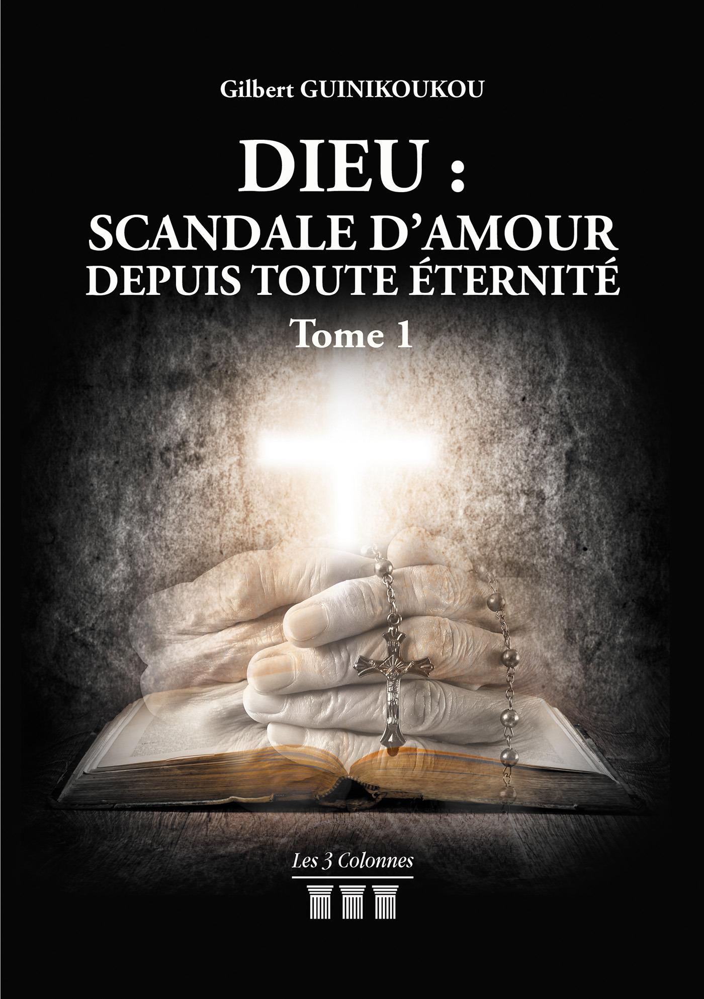 Dieu : Scandale d´Amour depuis toute éternité - Tome 1  - Gilbert Guinikoukou