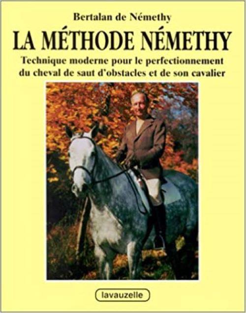 Methode Nemethy ; technique moderne pour le perfectionnement du cheval de saut d'obstacles et de son cavalier