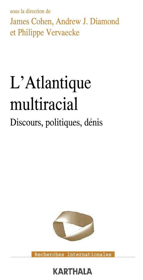 Atlantique multiracial. discours, politiques, dénis