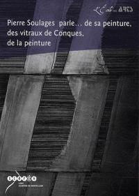 Pierre soulages parle... de sa peinture, des vitraux de conques, de la peinture