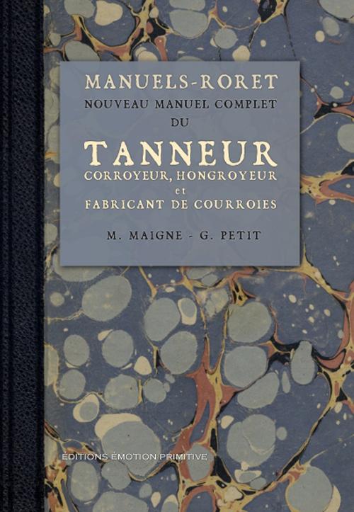 Nouveau manuel complet du tanneur ; corroyeur, hongroyeur, et fabricant de courroies