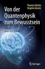 Von der Quantenphysik zum Bewusstsein  - Thomas Gornitz - Brigitte Görnitz