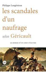 Les scandales d'un naufrage selon Géricault  - Langenieux Philippe - Philippe Langenieux-villard