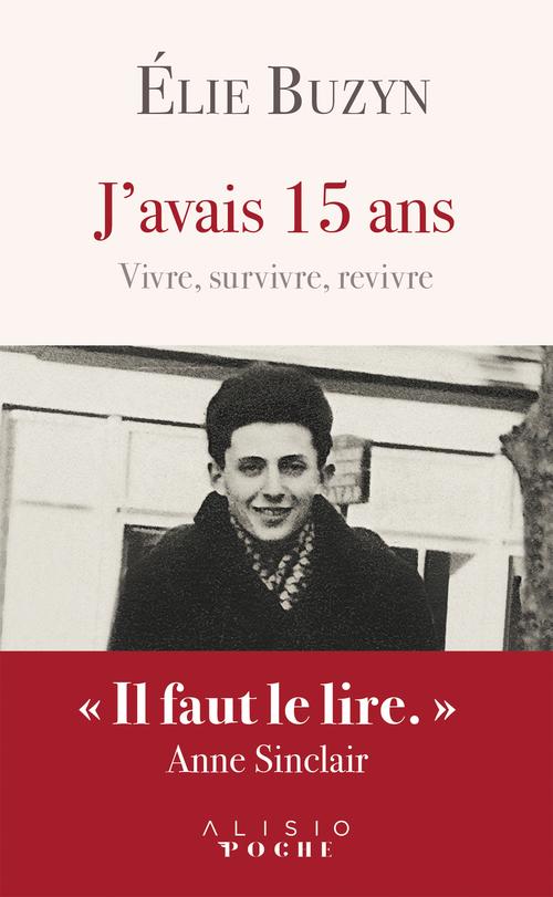 J'avais 15 ans ; vivre, survivre, revivre  - Elie Buzyn