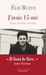 Vente Livre Numérique : J'avais 15 ans ; vivre, survivre, revivre  - Elie Buzyn