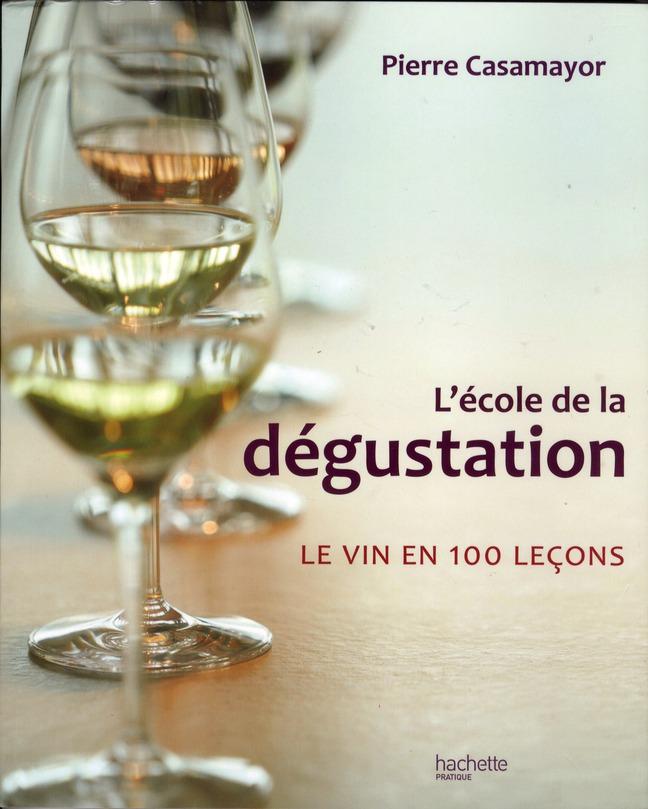 L'école de la dégustation ; le vin en 100 leçons