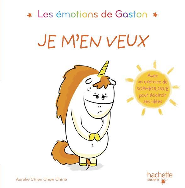 Gaston la licorne ; les émotions de Gaston ; je m'en veux