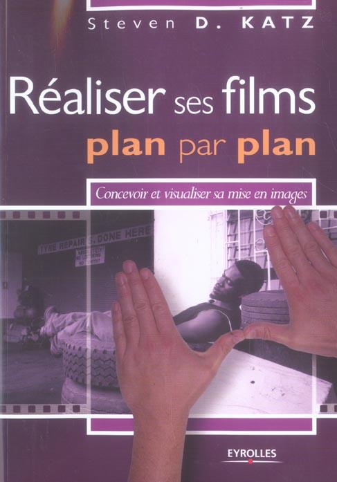 réaliser ses films, plan par plan ; concevoir et visualiser sa mise en image
