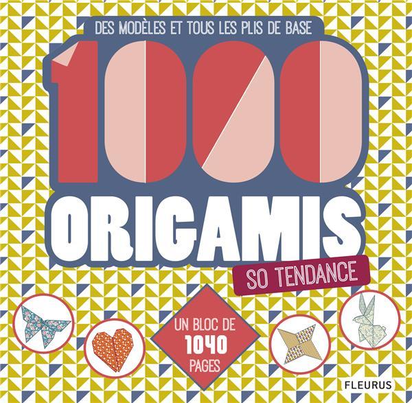 1000 origamis so tendance ; des modèles et tous les plis de base