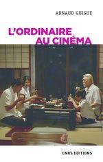 L'ordinaire au cinéma  - Arnaud Guigue