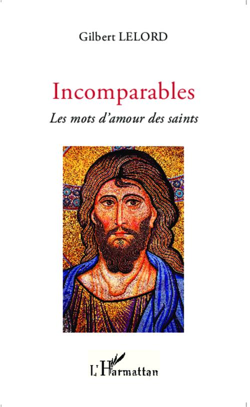 Incomparables ; les mots d'amour des saints