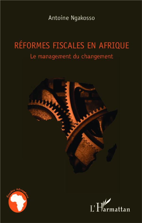 Reformes Fiscales En Afrique ; Le Management Du Changement