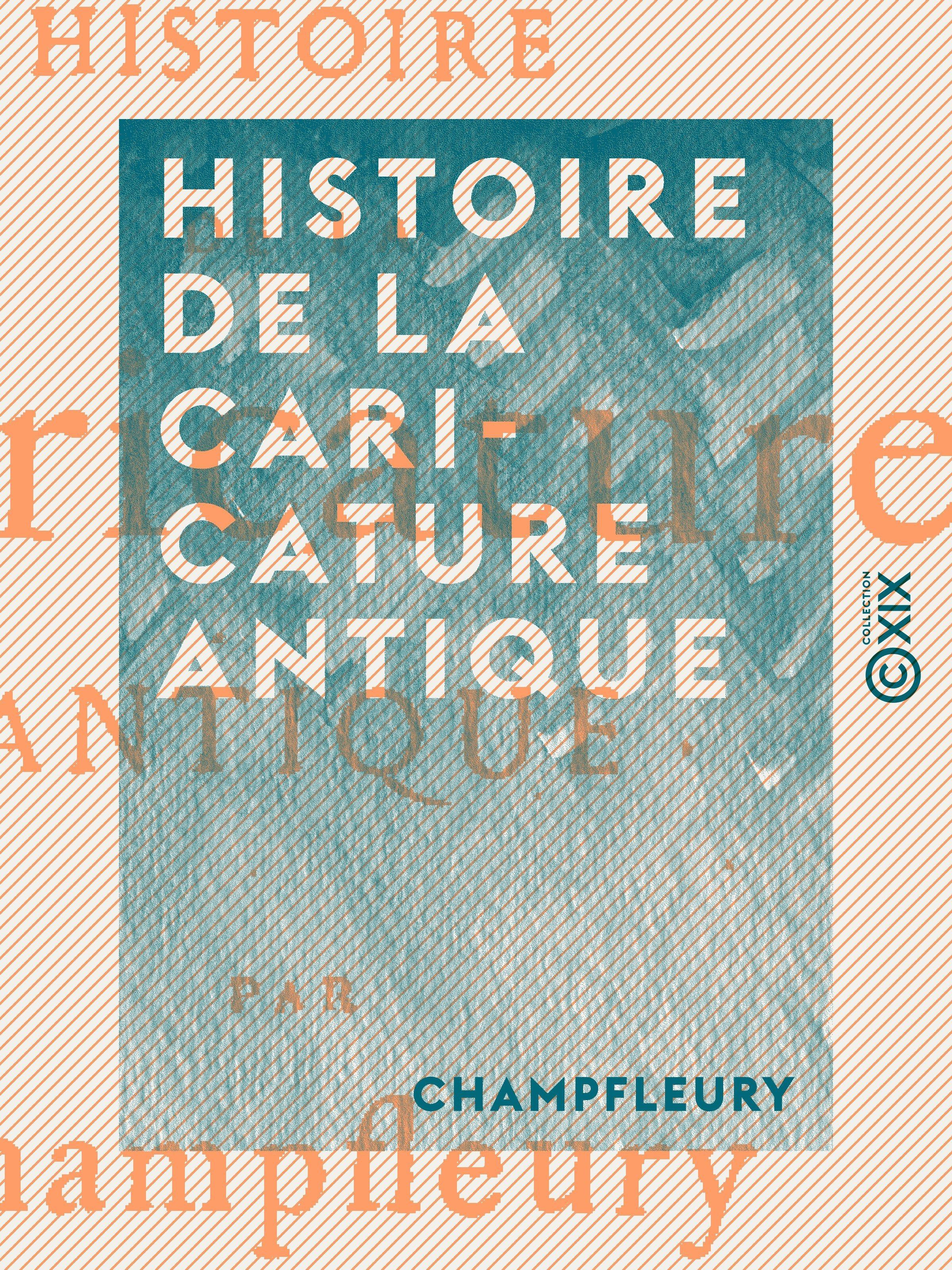Histoire de la caricature antique  - Champfleury