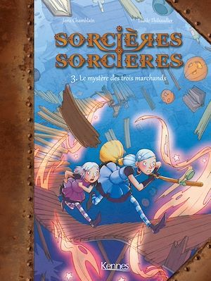Sorcières sorcières T.3 ; le mystère des trois marchands