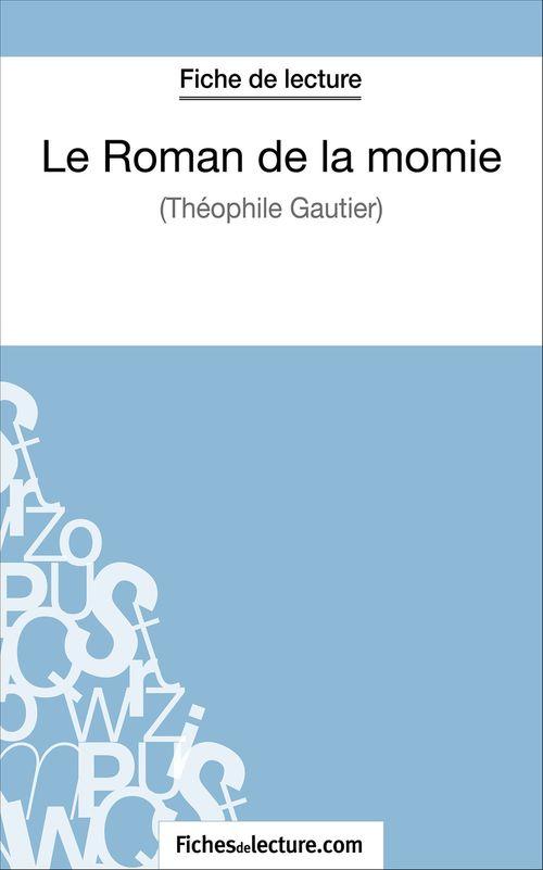 Le roman de la momie de Théophile Gautier ; fiche de lecture ; analyse complète de l'½uvre