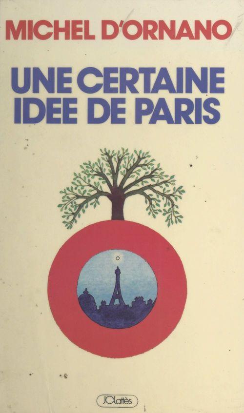 Une certaine idée de Paris  - Michel d'Ornano