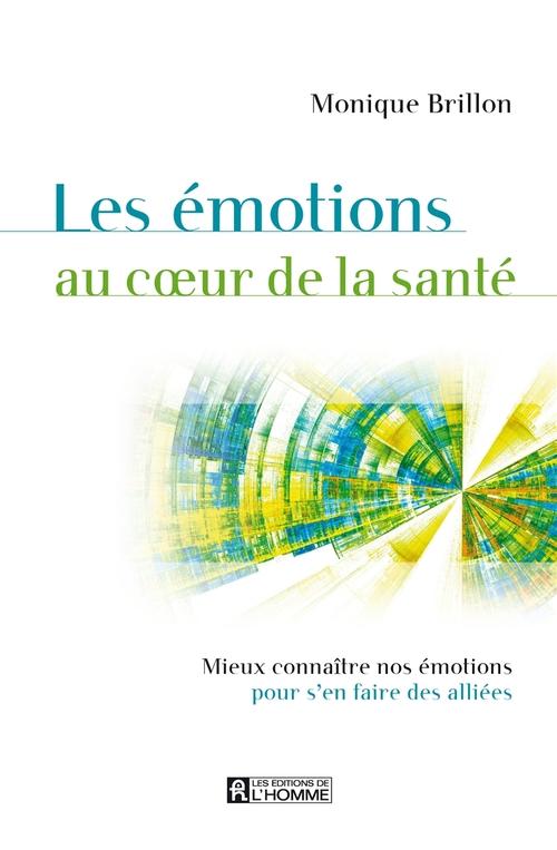 Les émotions au coeur de la santé ; mieux connaître nos émotions pour s'en faire des alliées