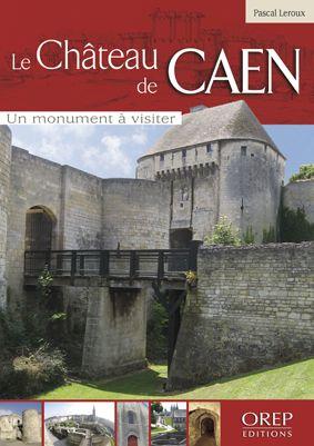 Le château de Caen ; un monument à visiter