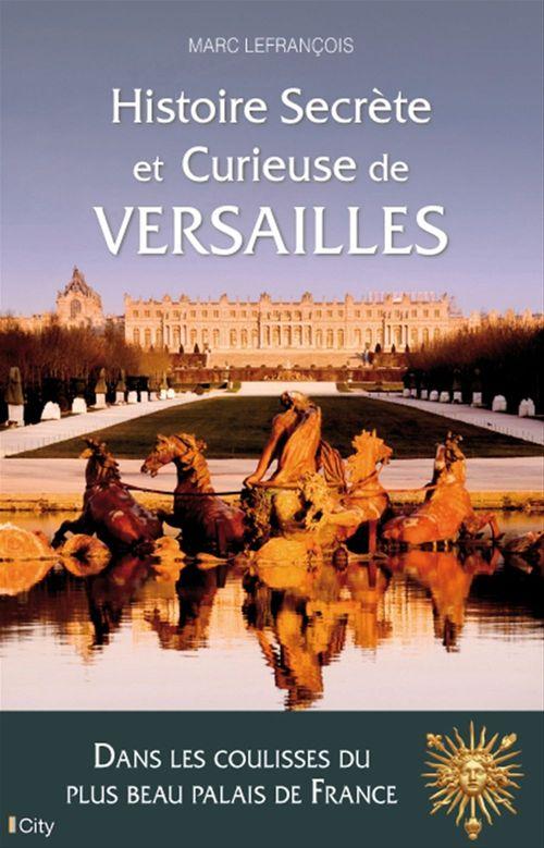 histoire secrète et curieuse de Versailles