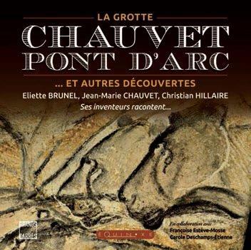 La grotte Chauvet-Pont d'Arc ; ... et autres découvertes