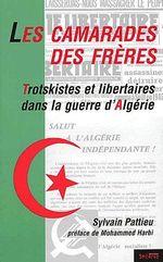 Couverture de Les camarades des frères ; trotskistes et libertaires dans la guerre d'algérie