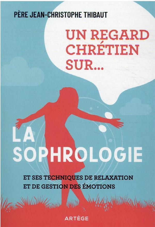 Un regard chrétien sur... la sophrologie et ses techniques de relaxation et de gestion des émotions