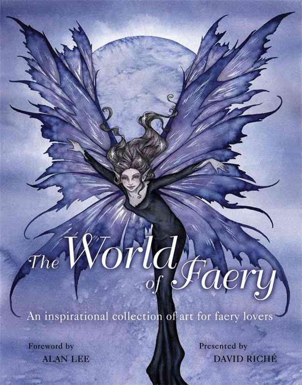 THE WORLD OF FAERY - AN INSPIRATIONAL COLLECTION OF ART FOR FAERY LOVERS