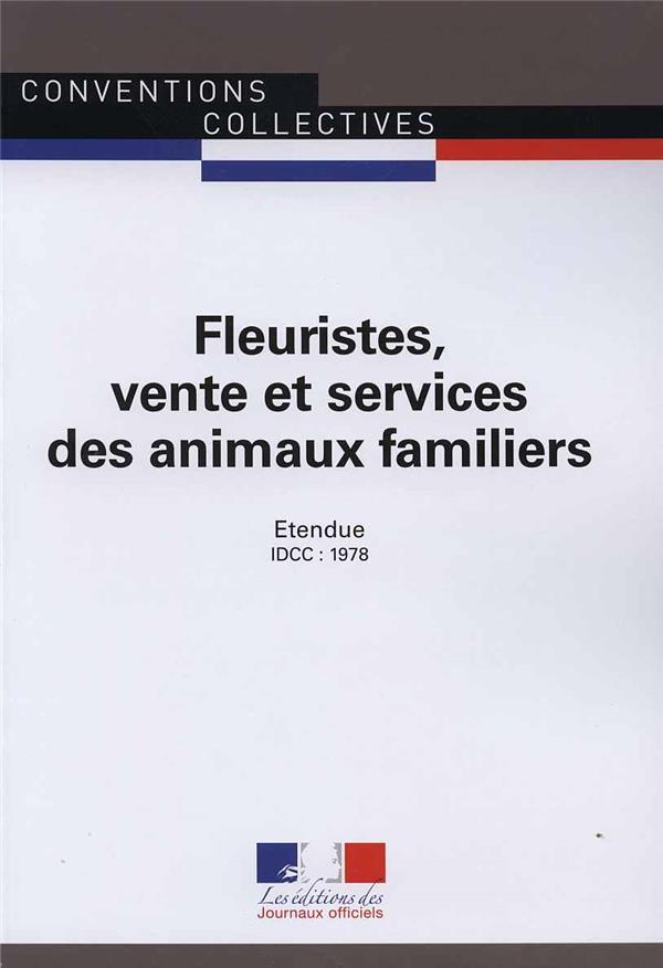 Fleuristes, vente et services des animaux familiers ; convention collective nationale étendue, IDCC : 1978 ; 17e édition