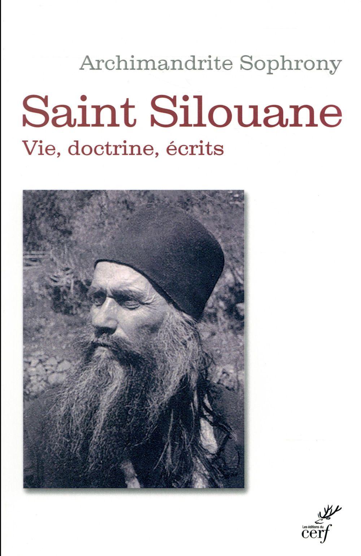 Saint Silouane l'Athonite (1866-1938) ; vie, doctrine, écrits