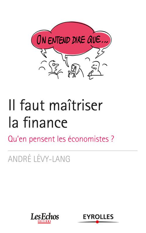 Il faut maîtriser la finance ; qu'en pensent les économistes?