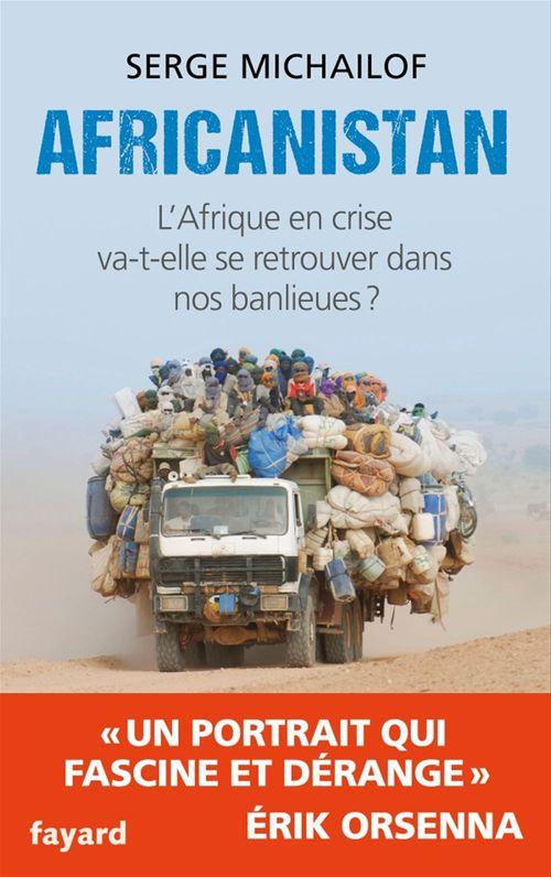 Africanistan ; l'Afrique en crise va-t-elle se retrouver dans nos banlieues ?