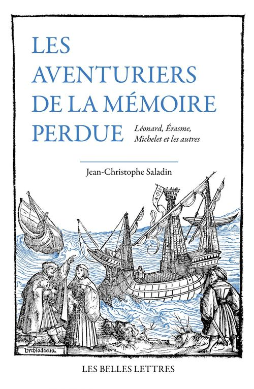 Les aventuriers de la mémoire perdue ; Léonard, Erasme, Michelet et les autres