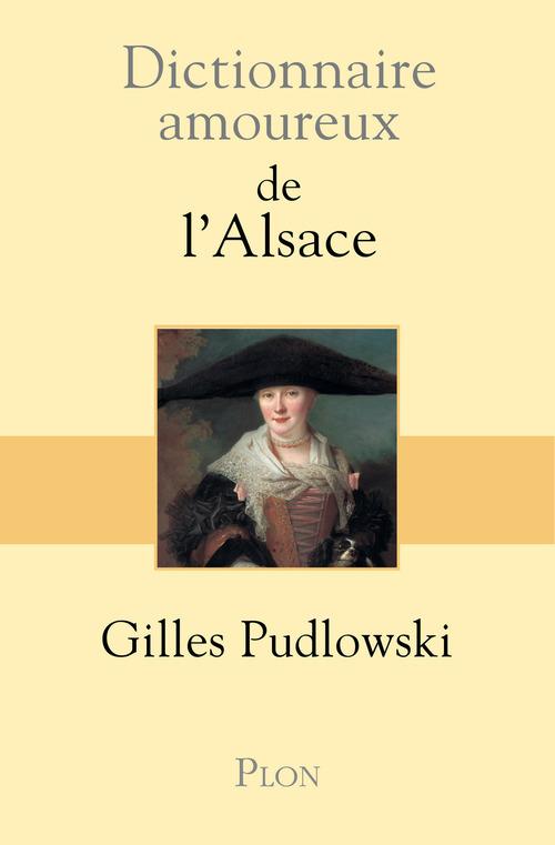 Dictionnaire amoureux ; de l'Alsace