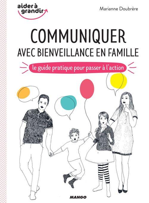Communiquer avec bienveillance en famille ; le guide pratique pour passer à l'action