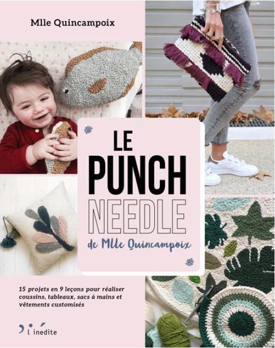 Le punch needle de Mlle Quincampoix ; 15 projets en 9 leçons pour réaliser coussins, tableaux, sacs à mains et vêtements customisés