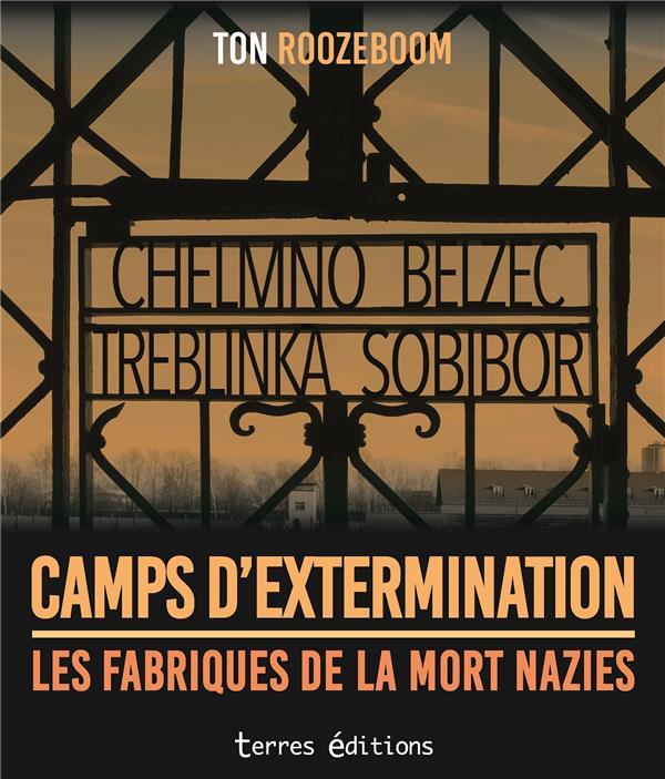 Camps d'extermination ; les fabriques de la mort nazies