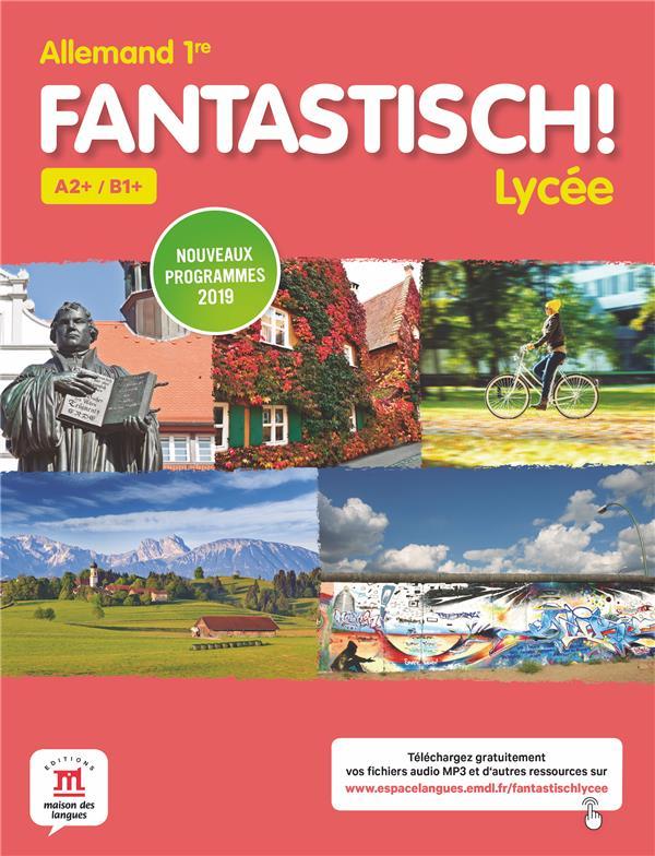 Fantastisch ! ; allemand ; A2+/B1+, 1re ; livre de l'élève