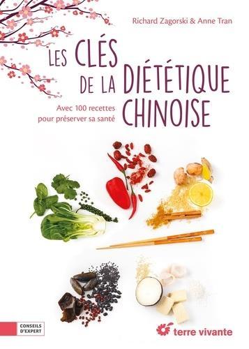 Les clefs de la diététique chinoise ; avec 100 recettes pour préserver sa santé