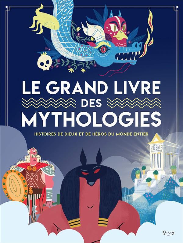 Le grand livre des mythologies ; histoires de dieux et de héros du monde entier
