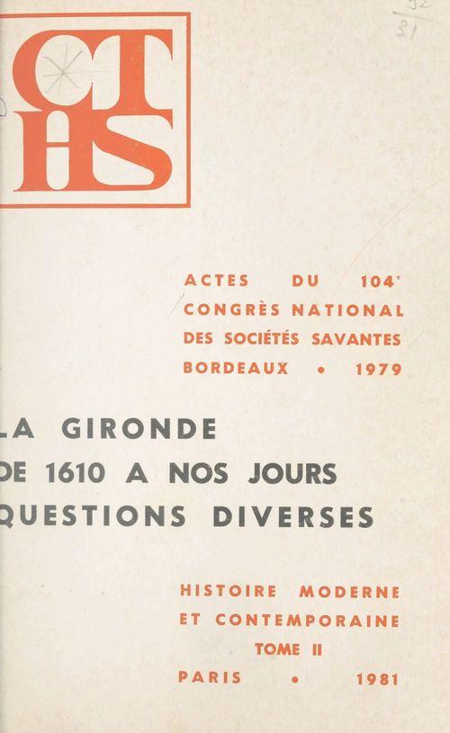 Actes du 104e Congrès national des Sociétés savantes, Bordeaux, 1979, Section d'histoire moderne et contemporaine (2)
