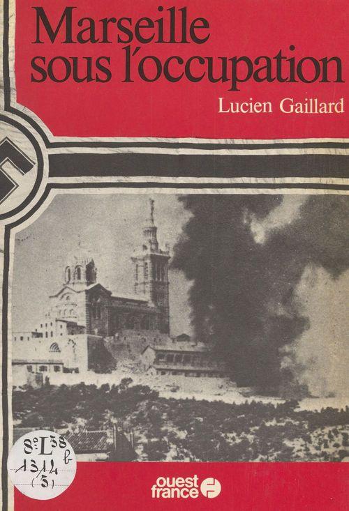 Marseille sous l'Occupation  - Lucien Gaillard