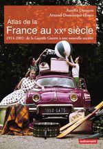 Atlas de la France au XXe siècle  - Aurélia Dusserre - Arnaud-Dominique Houte