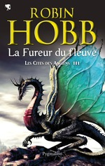 Les Cités des Anciens (Tome 3) - La fureur du fleuve  - Robin Hobb