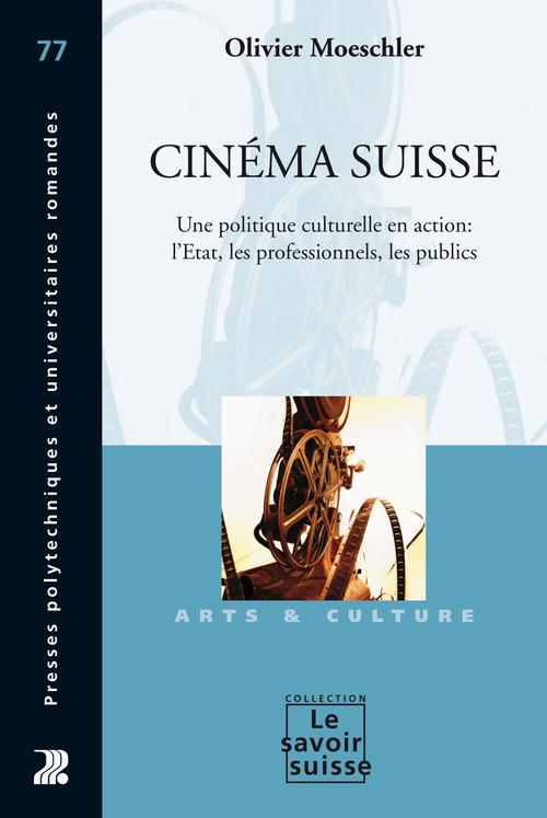 Cinéma suisse ; une politique culturelle en action : l'Etat, les professionnels, les publics