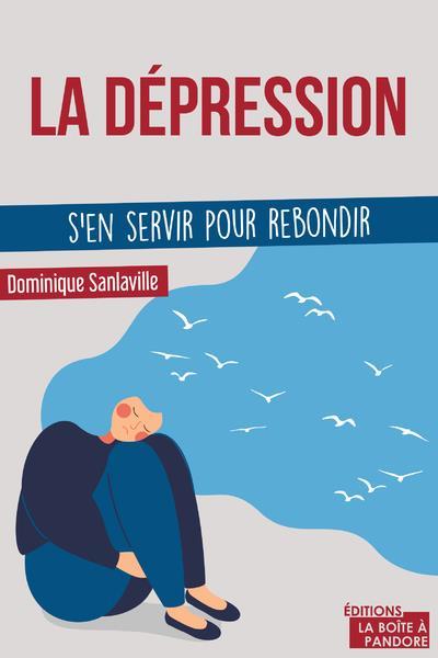 La dépression ; s'en servir pour rebondir