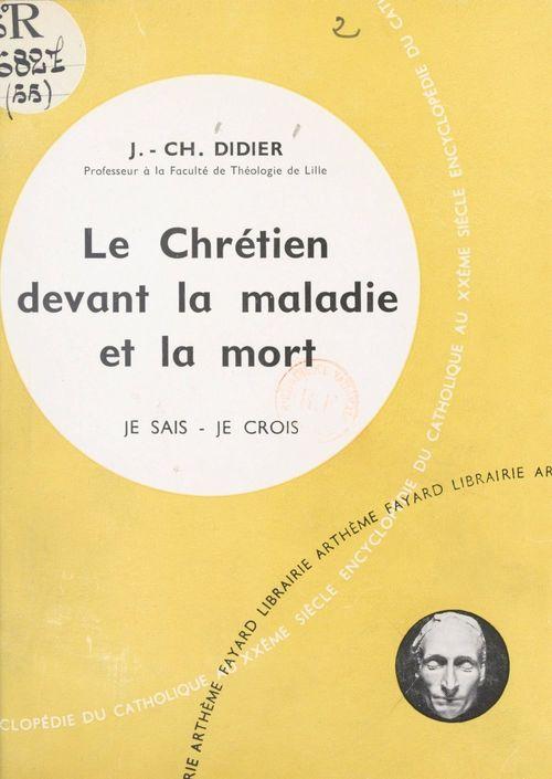 Présence du Salut parmi nous (5). Le chrétien devant la maladie et la mort  - Jean Charles Didier