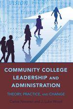 Community College Leadership and Administration  - Carlos Nevarez - J. Luke Wood