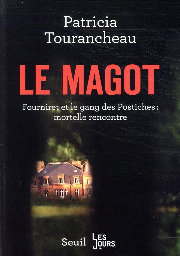 Le magot ; Fourniret et le gang des Postiches : mortelle rencontre