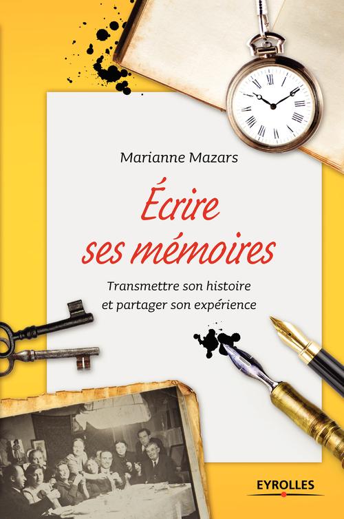 écrire ses mémoires ; transmettre son histoire et partager son expérience (2e édition)